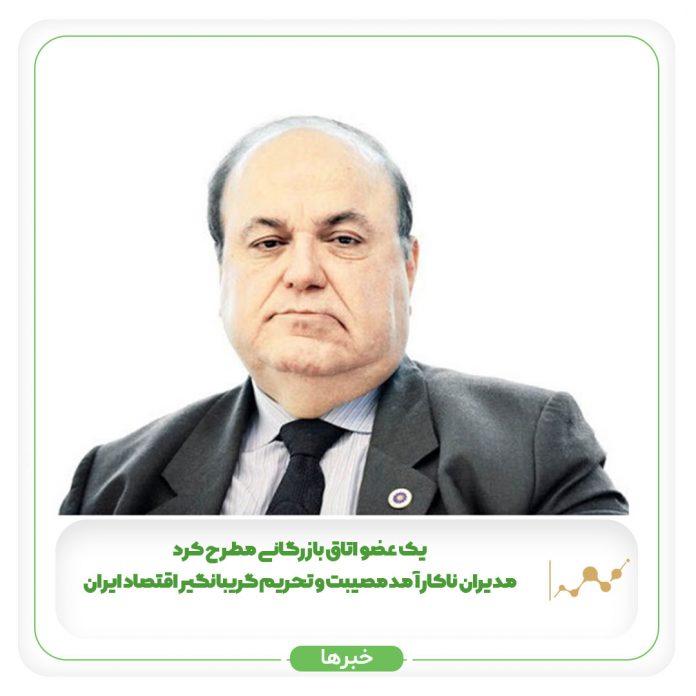 یک عضو اتاق بازرگانی مطرح کرد مدیران ناکارآمد مصیبت و تحریم گریبانگیر اقتصاد ایران